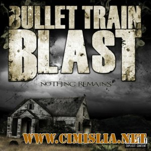 Bullet Train Blast - Nothing Remains [2012 / MP3 / 192 kb]