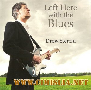 Drew Sterchi - Left Here With the Blues [2012 / MP3 / 320 kb]