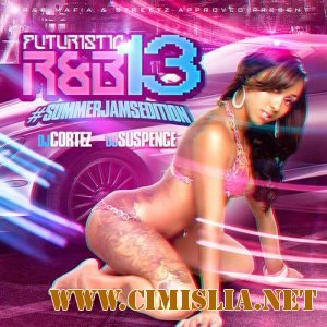 DJ Cortez & DJ Suspence - Futuristic R&B 13 [2013 / MP3 / 192 kb]