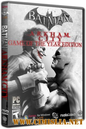 Batman: Arkham City - Game of the Year Edition [Steam-Rip] [2012 / RUS / ENG]