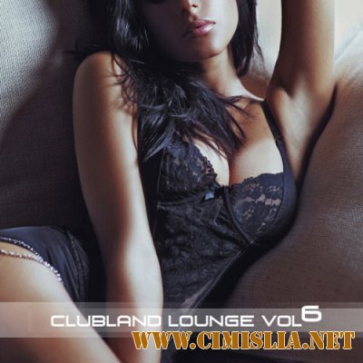 Clubland Lounge Vol.6 [2014 / MP3 / 320 kb]
