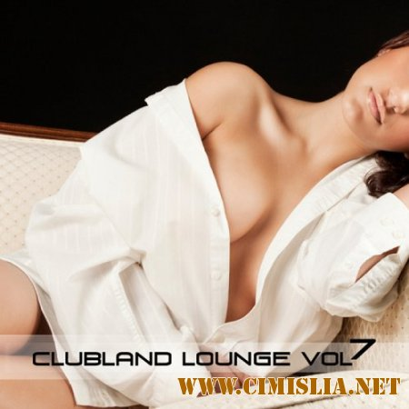 Clubland Lounge Vol.7 [2014 / MP3 / 320 kb]