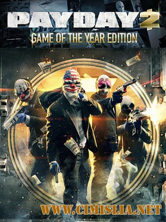 PayDay 2: Game of the Year Edition [RePack] [v 1.35.0] [2013 / RUS / ENG]