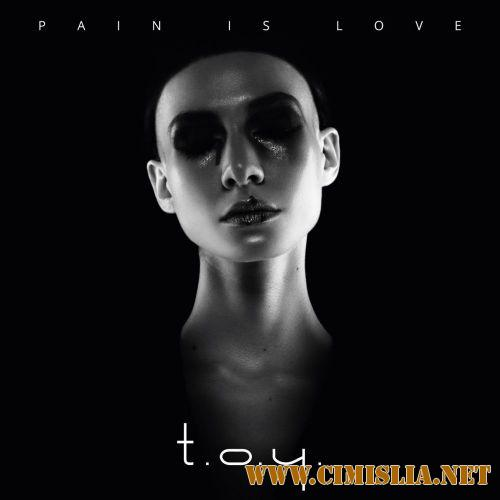 T.O.Y. - Pain is Love [2017 / MP3 / 320 kb]
