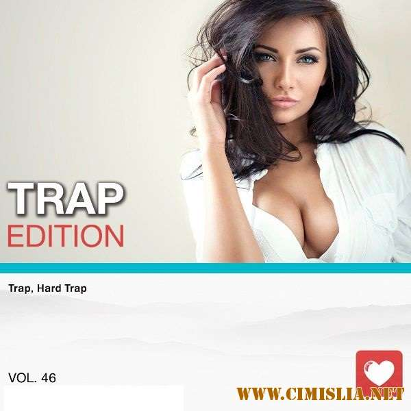 Trap Edition Vol. 46 [2018 / MP3 / 320 kb]