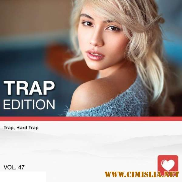 Trap Edition Vol. 47 [2018 / MP3 / 320 kb]