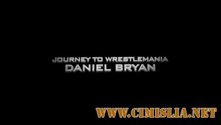 WWE Journey to Wrestlemania - Danyel Bryan [2014 / HDTVRip]